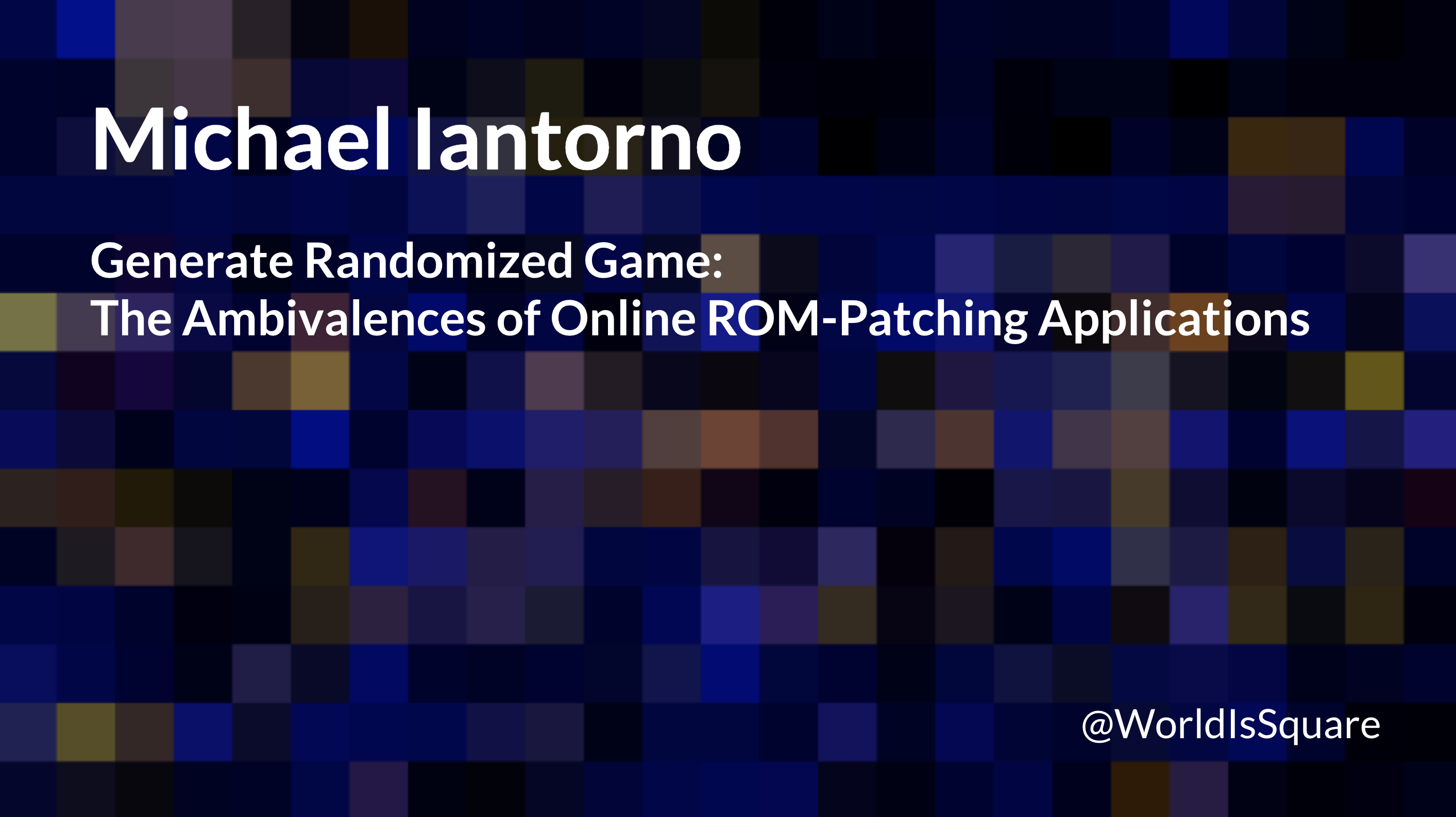 "a title slide that reads: ""michael iantorno - generate randomized game: the ambivalences of ROM-patching applications"